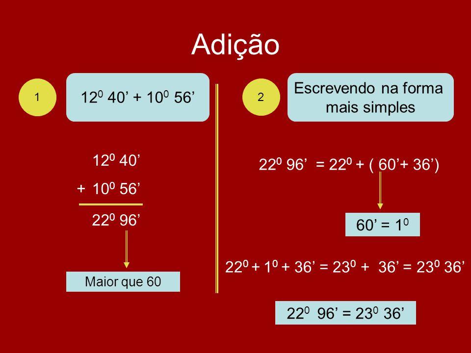 Adição 1 2 12 0 40 + 10 0 56 12 0 40 10 0 56+ 22 0 96 Escrevendo na forma mais simples Maior que 60 22 0 96 = 22 0 + ( 60+ 36) 60 = 1 0 22 0 + 1 0 + 3