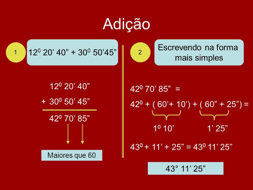 Adição 1 2 12 0 20 40 + 30 0 5045 12 0 20 40 30 0 50 45+ 42 0 70 85 Escrevendo na forma mais simples Maiores que 60 42 0 70 85 = 42 0 + ( 60+ 10) + (