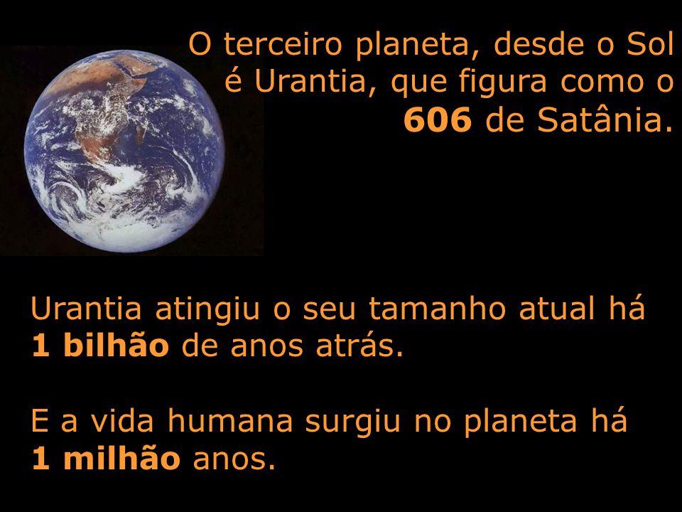 O terceiro planeta, desde o Sol é Urantia, que figura como o 606 de Satânia.