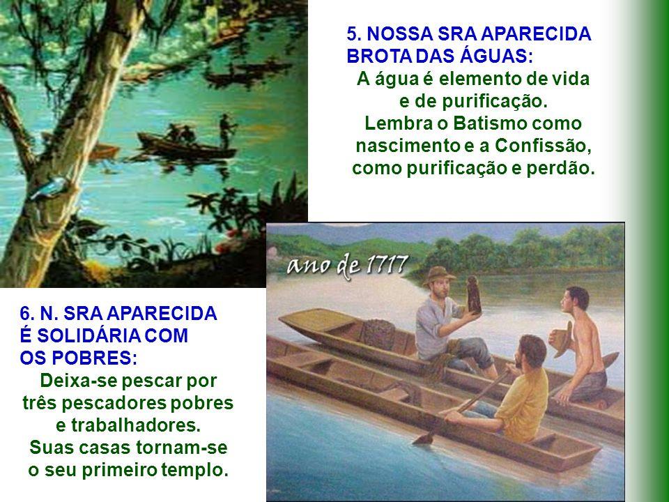 Foi pescada e colocada dentro duma Barca, símbolo evangélico da Igreja de Jesus. Ela nos convida a viver dentro da Igreja, como participantes fiéis e