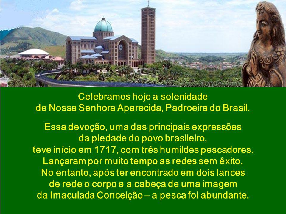 Celebramos hoje a solenidade de Nossa Senhora Aparecida, Padroeira do Brasil.
