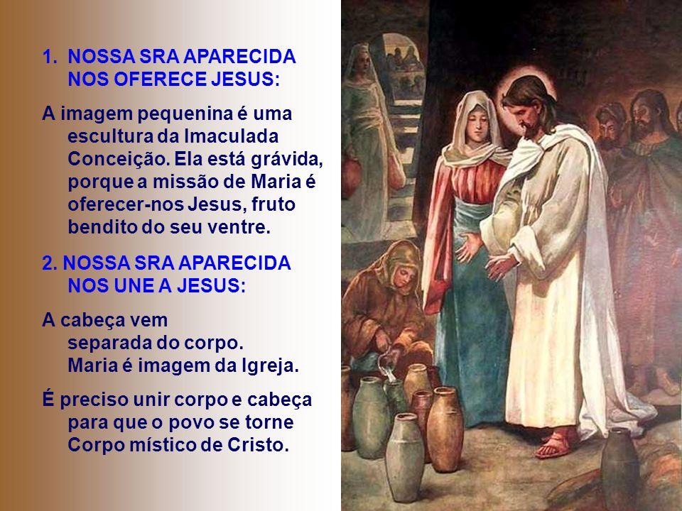 1.NOSSA SRA APARECIDA NOS OFERECE JESUS: A imagem pequenina é uma escultura da Imaculada Conceição.