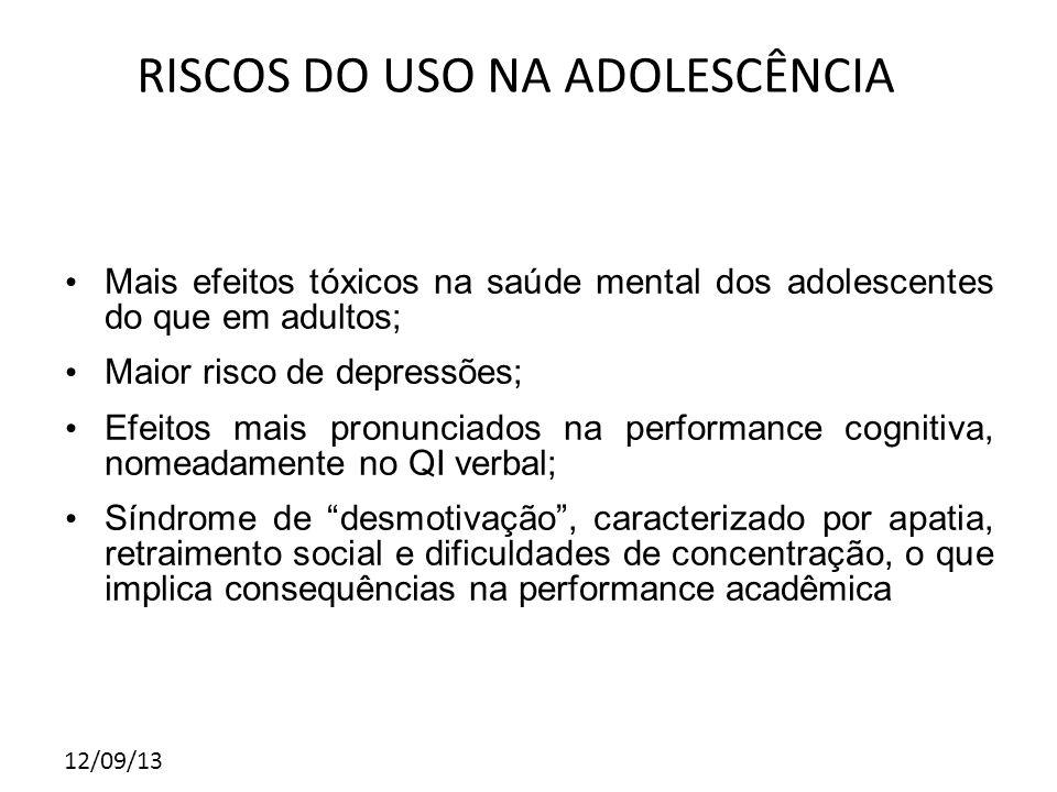 12/09/13 Mais efeitos tóxicos na saúde mental dos adolescentes do que em adultos; Maior risco de depressões; Efeitos mais pronunciados na performance