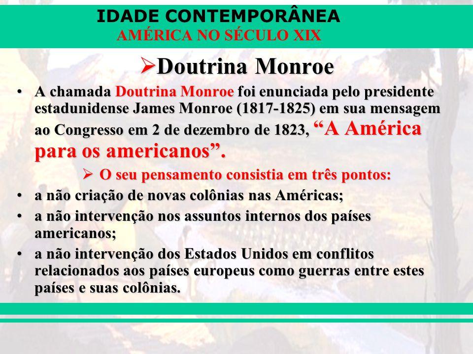 IDADE CONTEMPORÂNEA AMÉRICA NO SÉCULO XIX Doutrina Monroe Doutrina Monroe A chamada Doutrina Monroe foi enunciada pelo presidente estadunidense James