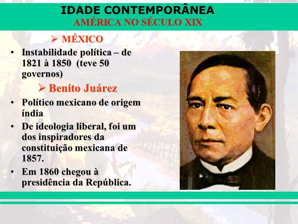 IDADE CONTEMPORÂNEA AMÉRICA NO SÉCULO XIX MÉXICO MÉXICO Instabilidade política – de 1821 à 1850 (teve 50 governos)Instabilidade política – de 1821 à 1