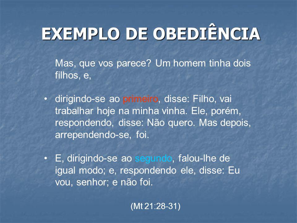 EXEMPLO DE OBEDIÊNCIA Mas, que vos parece.