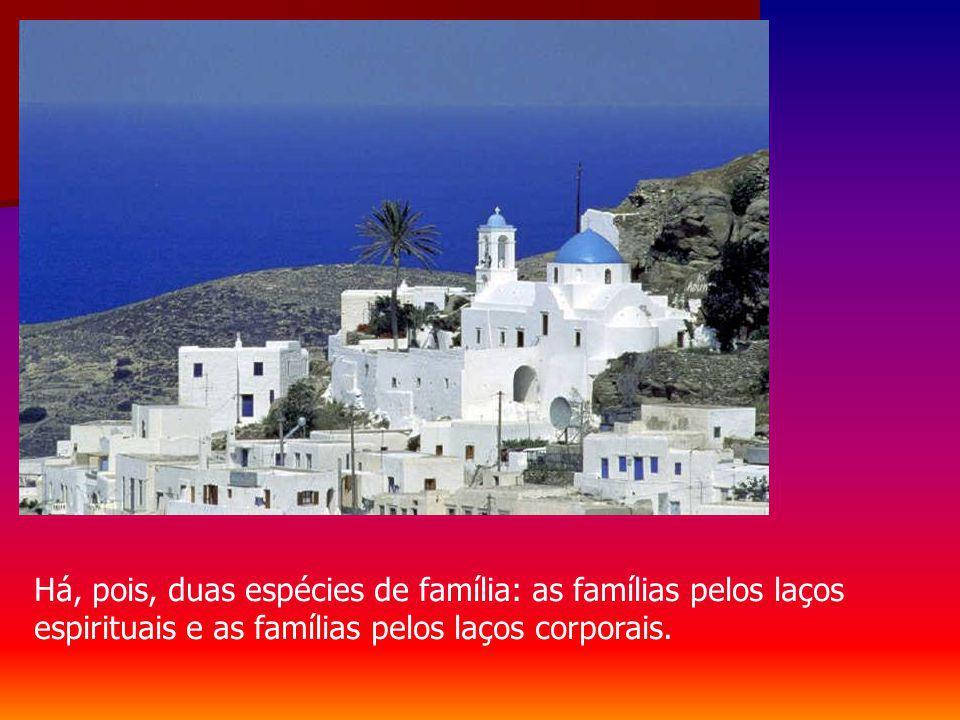 Há, pois, duas espécies de família: as famílias pelos laços espirituais e as famílias pelos laços corporais.