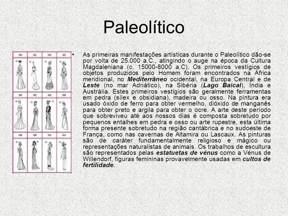 Paleolítico As primeiras manifestações artísticas durante o Paleolítico dão-se por volta de 25.000 a.C., atingindo o auge na época da Cultura Magdaleniana (c.