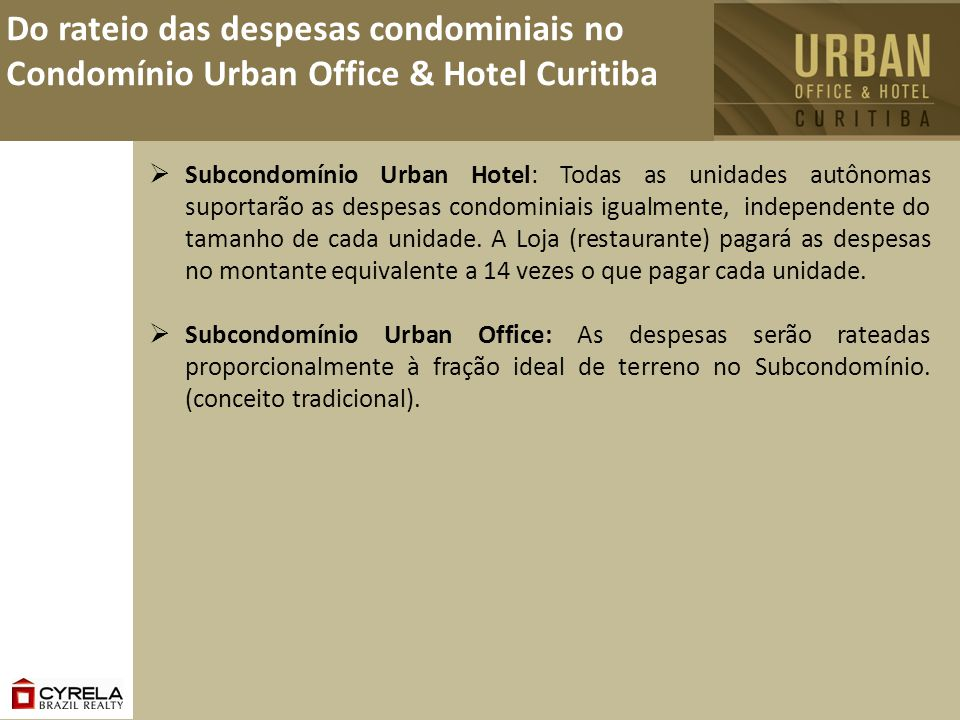 Do rateio das despesas condominiais no Condomínio Urban Office & Hotel Curitiba Subcondomínio Urban Hotel: Todas as unidades autônomas suportarão as d