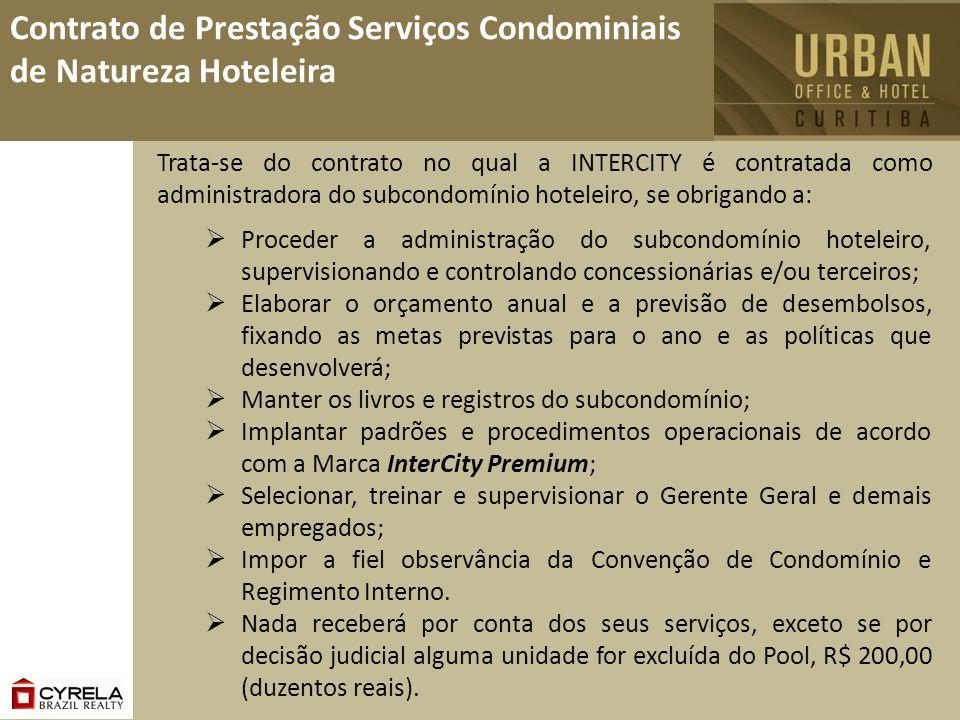 Contrato de Prestação Serviços Condominiais de Natureza Hoteleira Trata-se do contrato no qual a INTERCITY é contratada como administradora do subcond