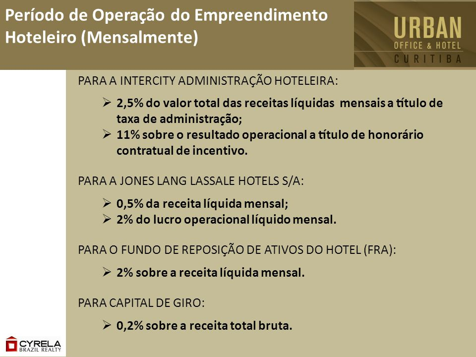 Período de Operação do Empreendimento Hoteleiro (Mensalmente) PARA A INTERCITY ADMINISTRAÇÃO HOTELEIRA: 2,5% do valor total das receitas líquidas m
