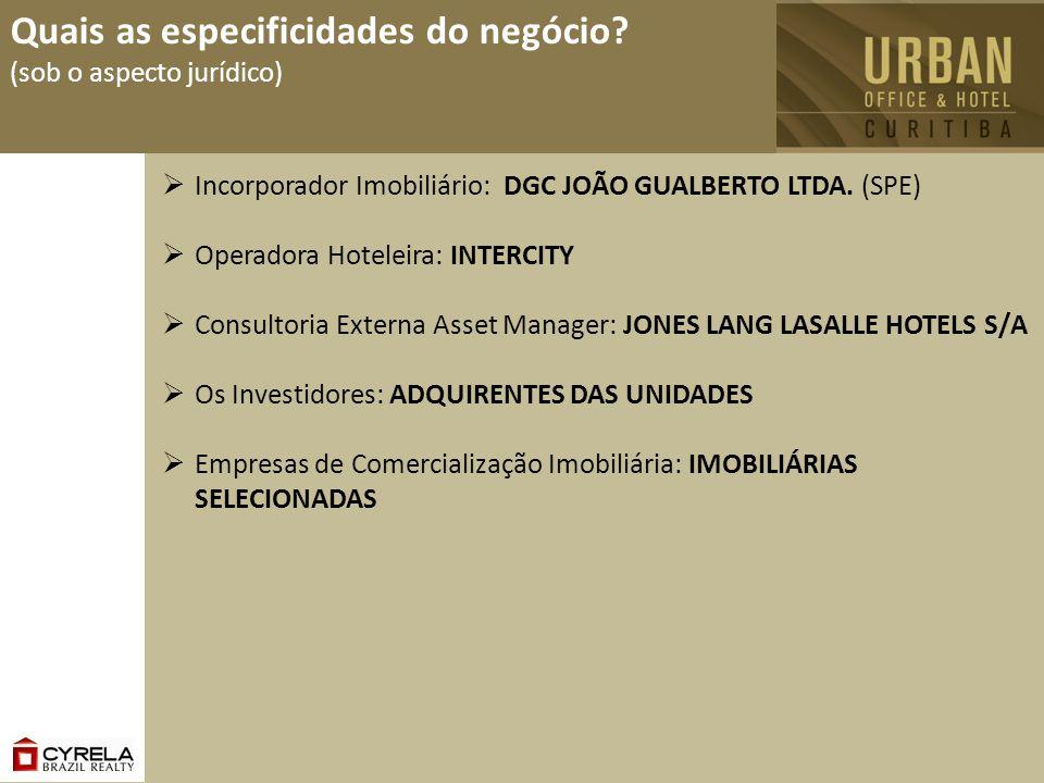 Quais as especificidades do negócio? (sob o aspecto jurídico) Incorporador Imobiliário: DGC JOÃO GUALBERTO LTDA. (SPE) Operadora Hoteleira: INTERCITY