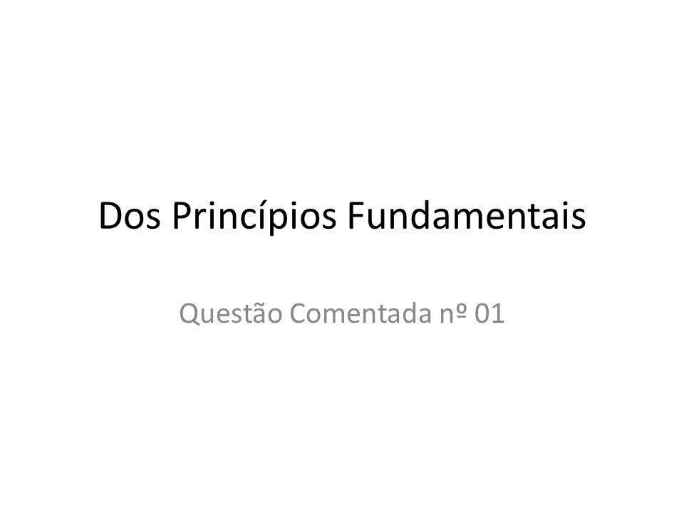 Dos Princípios Fundamentais Questão Comentada nº 01