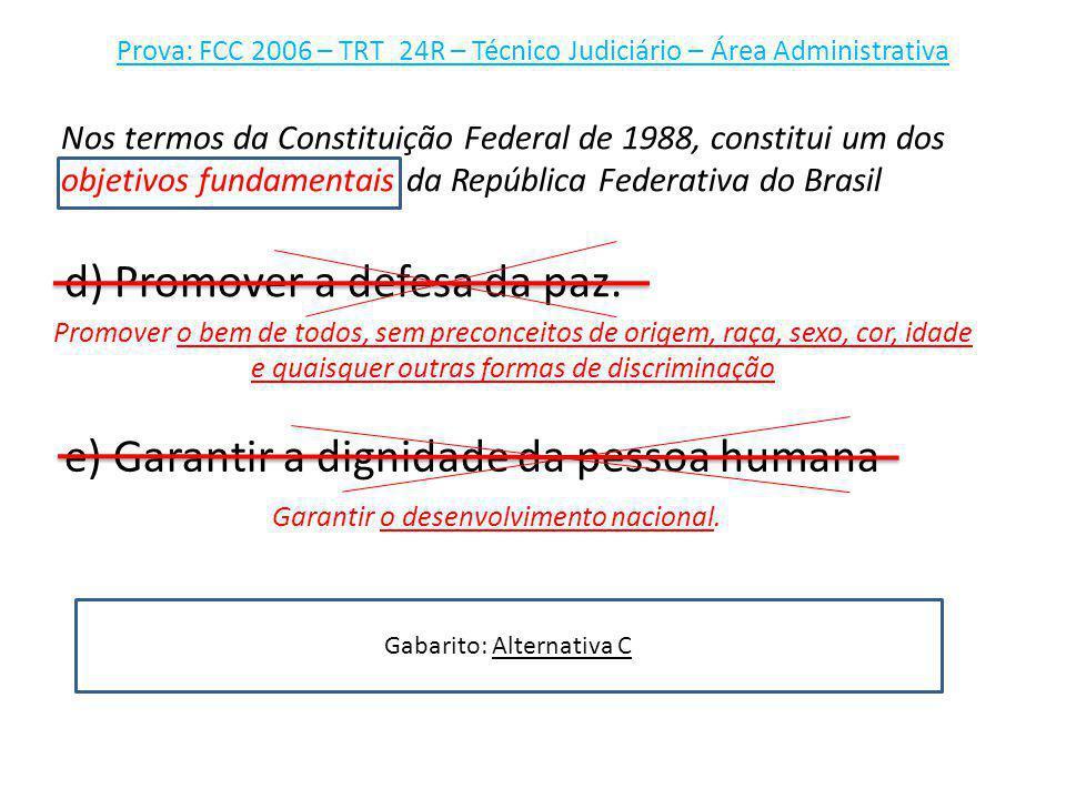 Prova: FCC 2006 – TRT_24R – Técnico Judiciário – Área Administrativa d) Promover a defesa da paz. Nos termos da Constituição Federal de 1988, constitu