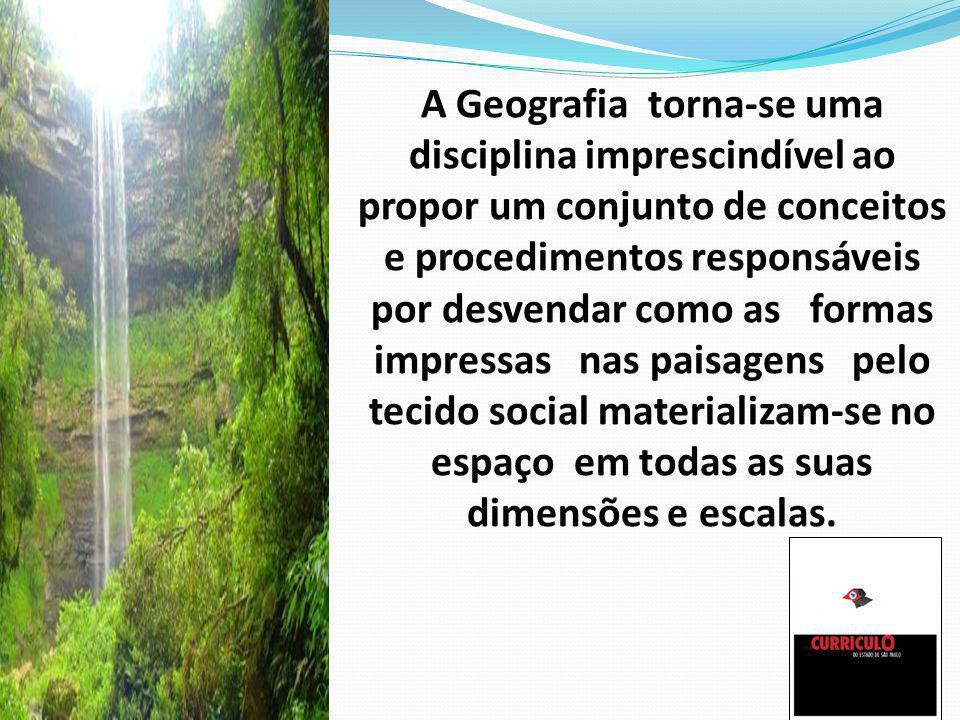 A Geografia torna-se uma disciplina imprescindível ao propor um conjunto de conceitos e procedimentos responsáveis por desvendar como as formas impres