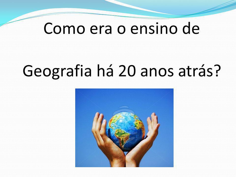 Como era o ensino de Geografia há 20 anos atrás?