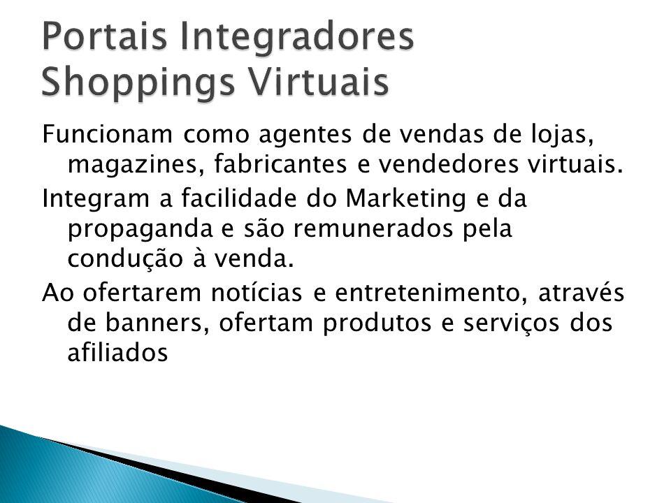 Funcionam como agentes de vendas de lojas, magazines, fabricantes e vendedores virtuais. Integram a facilidade do Marketing e da propaganda e são remu