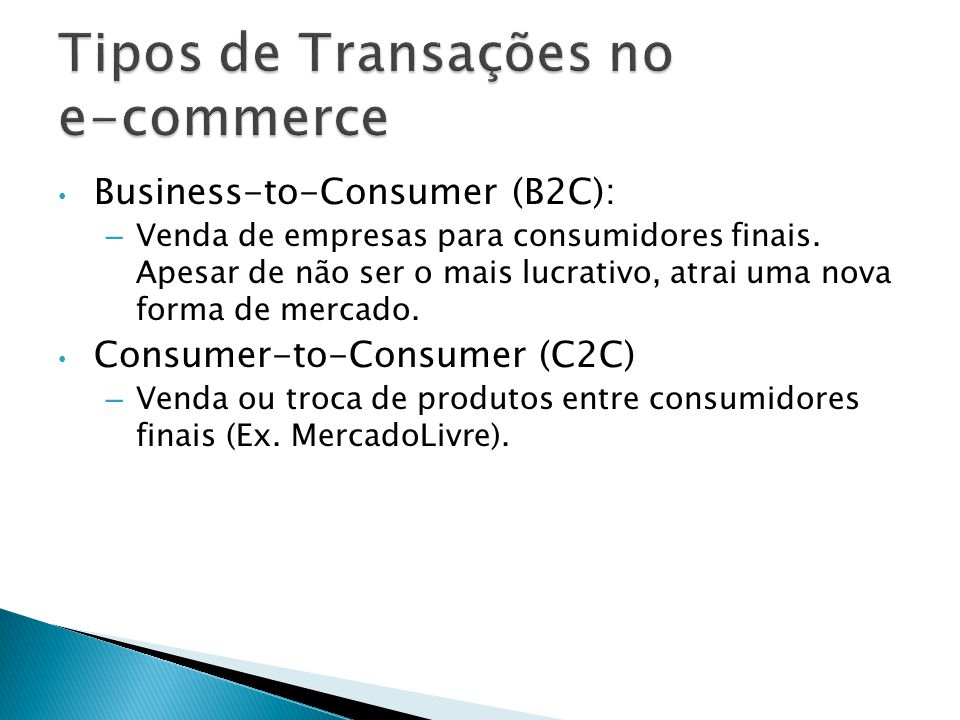Business-to-Consumer (B2C): – Venda de empresas para consumidores finais. Apesar de não ser o mais lucrativo, atrai uma nova forma de mercado. Consume