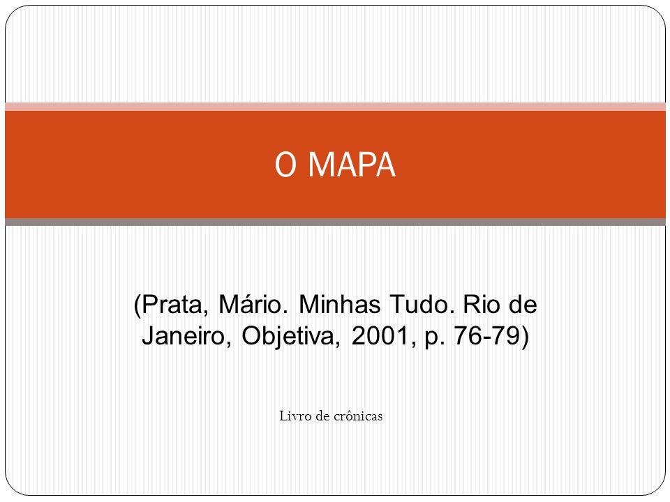 (Prata, Mário. Minhas Tudo. Rio de Janeiro, Objetiva, 2001, p. 76-79) O MAPA Livro de crônicas