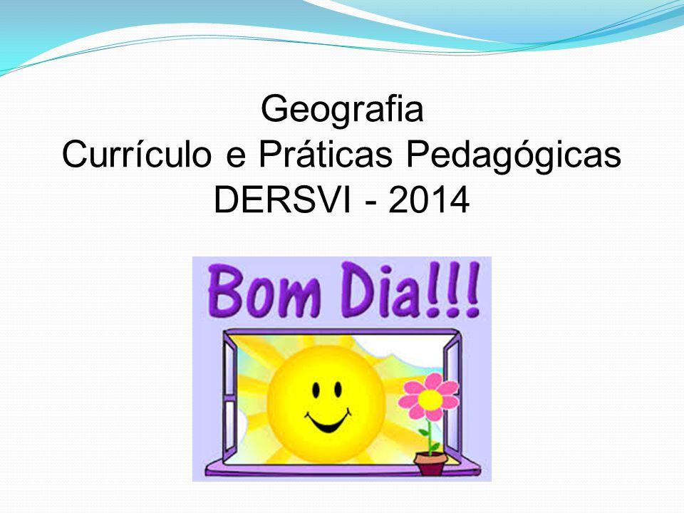 Geografia Currículo e Práticas Pedagógicas DERSVI - 2014