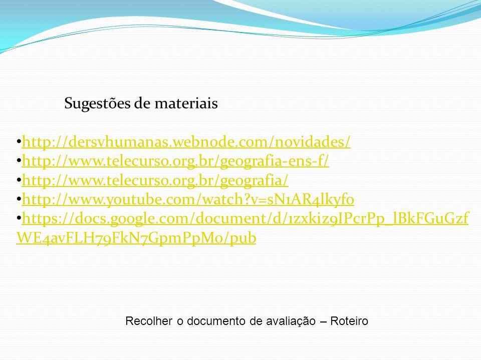 Sugestões de materiais http://dersvhumanas.webnode.com/novidades/ http://www.telecurso.org.br/geografia-ens-f/ http://www.telecurso.org.br/geografia/