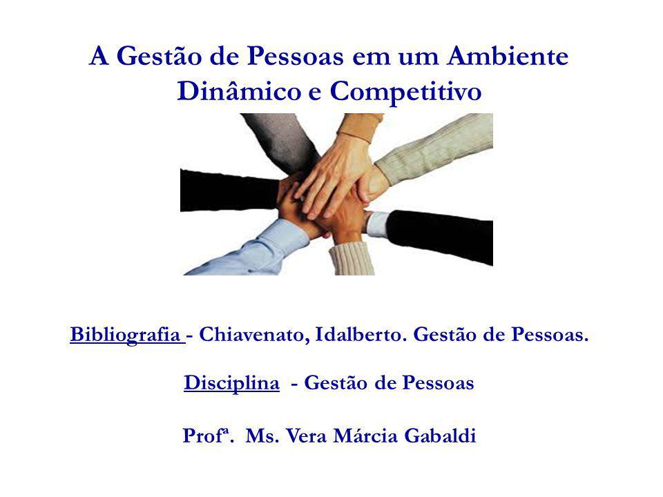 A Gestão de Pessoas em um Ambiente Dinâmico e Competitivo Bibliografia - Chiavenato, Idalberto. Gestão de Pessoas. Disciplina - Gestão de Pessoas Prof