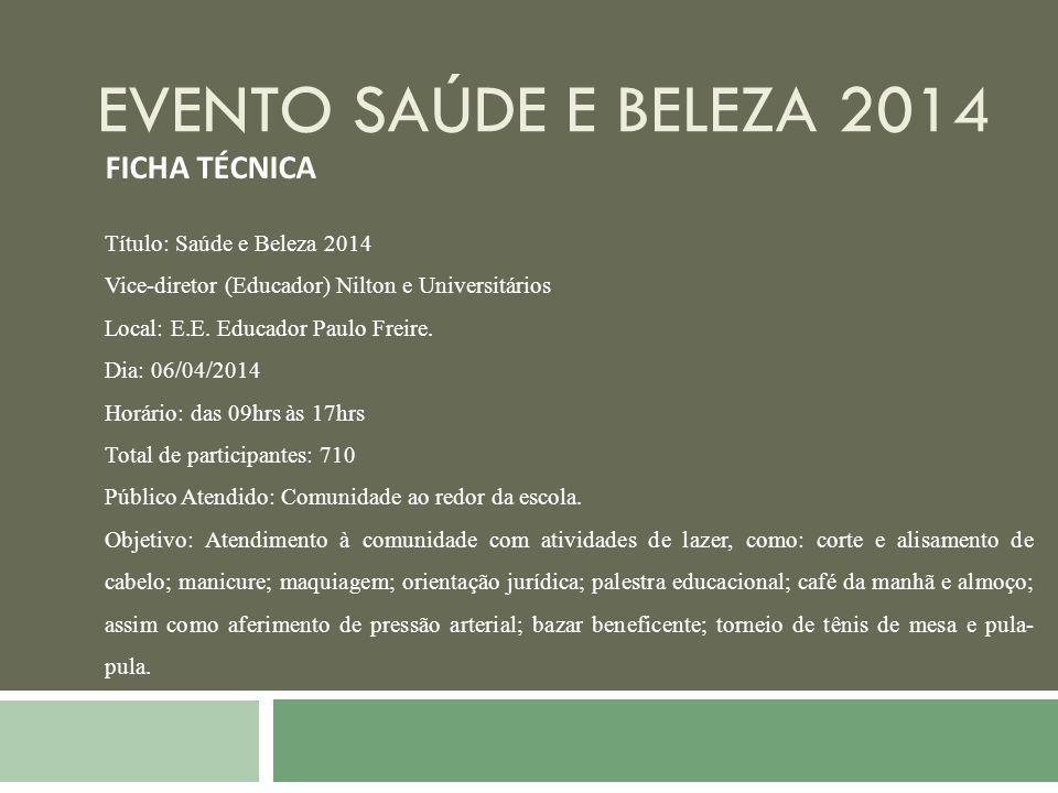 EVENTO SAÚDE E BELEZA 2014 FICHA TÉCNICA Título: Saúde e Beleza 2014 Vice-diretor (Educador) Nilton e Universitários Local: E.E. Educador Paulo Freire