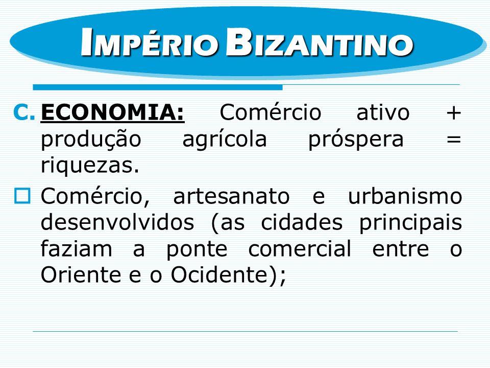 C.ECONOMIA: Comércio ativo + produção agrícola próspera = riquezas. Comércio, artesanato e urbanismo desenvolvidos (as cidades principais faziam a pon