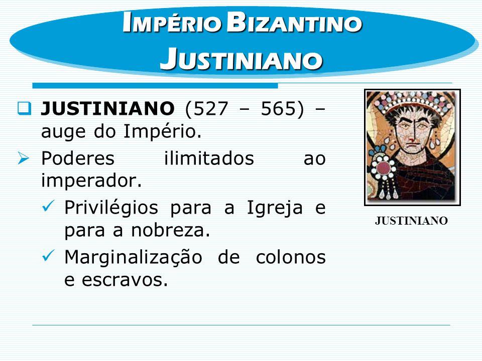 JUSTINIANO (527 – 565) – auge do Império. Poderes ilimitados ao imperador. Privilégios para a Igreja e para a nobreza. Marginalização de colonos e esc