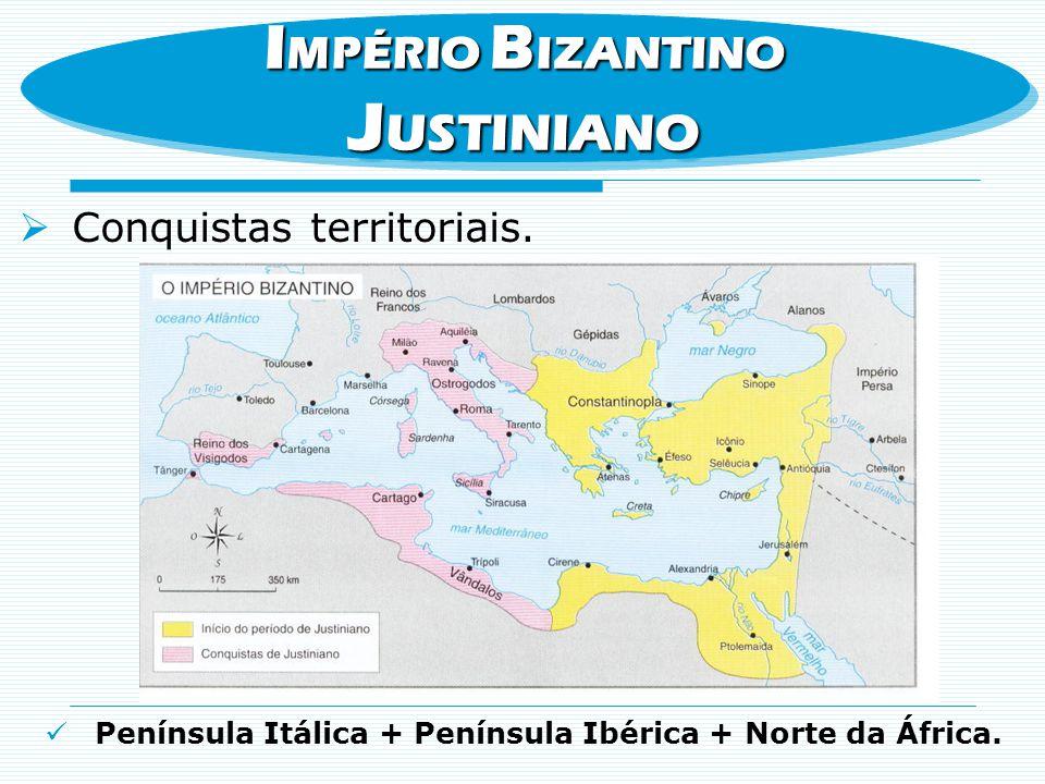 Conquistas territoriais. Península Itálica + Península Ibérica + Norte da África. I MPÉRIO B IZANTINO J USTINIANO I MPÉRIO B IZANTINO J USTINIANO
