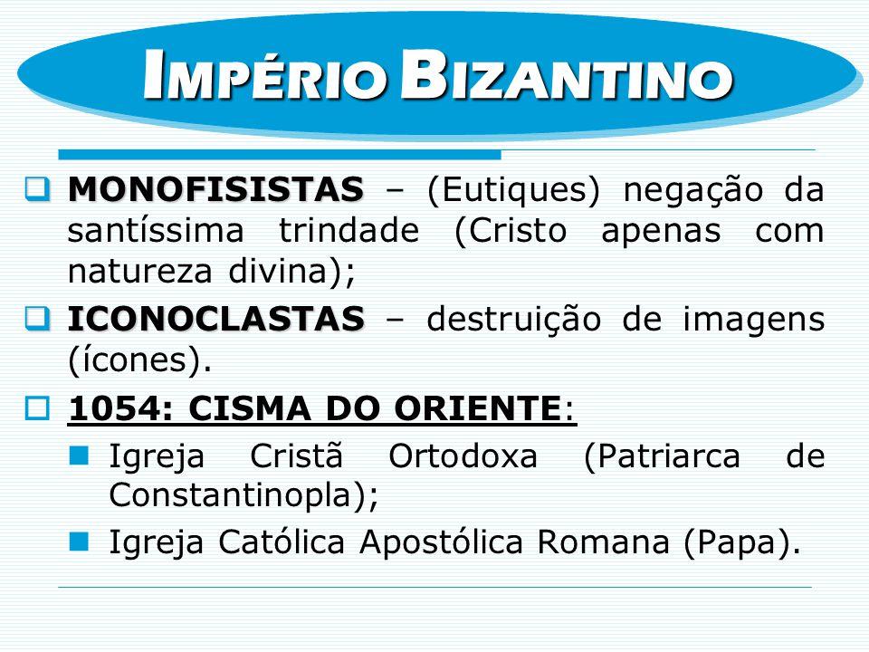 MONOFISISTAS MONOFISISTAS – (Eutiques) negação da santíssima trindade (Cristo apenas com natureza divina); ICONOCLASTAS ICONOCLASTAS – destruição de i
