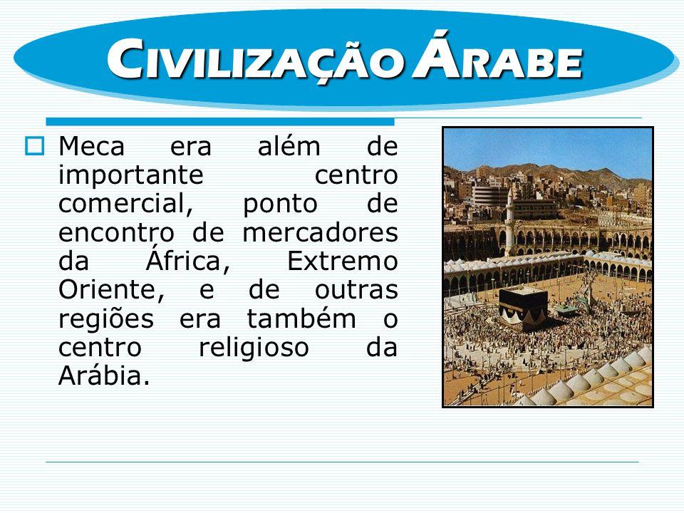 Meca era além de importante centro comercial, ponto de encontro de mercadores da África, Extremo Oriente, e de outras regiões era também o centro reli