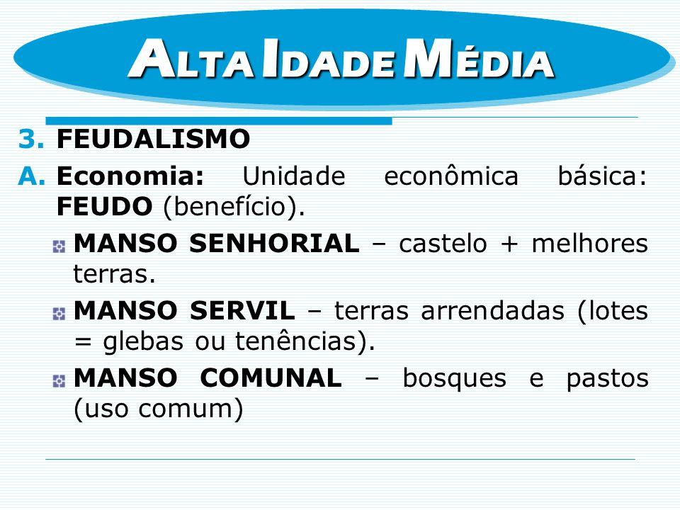 3.FEUDALISMO A.Economia: Unidade econômica básica: FEUDO (benefício). MANSO SENHORIAL – castelo + melhores terras. MANSO SERVIL – terras arrendadas (l