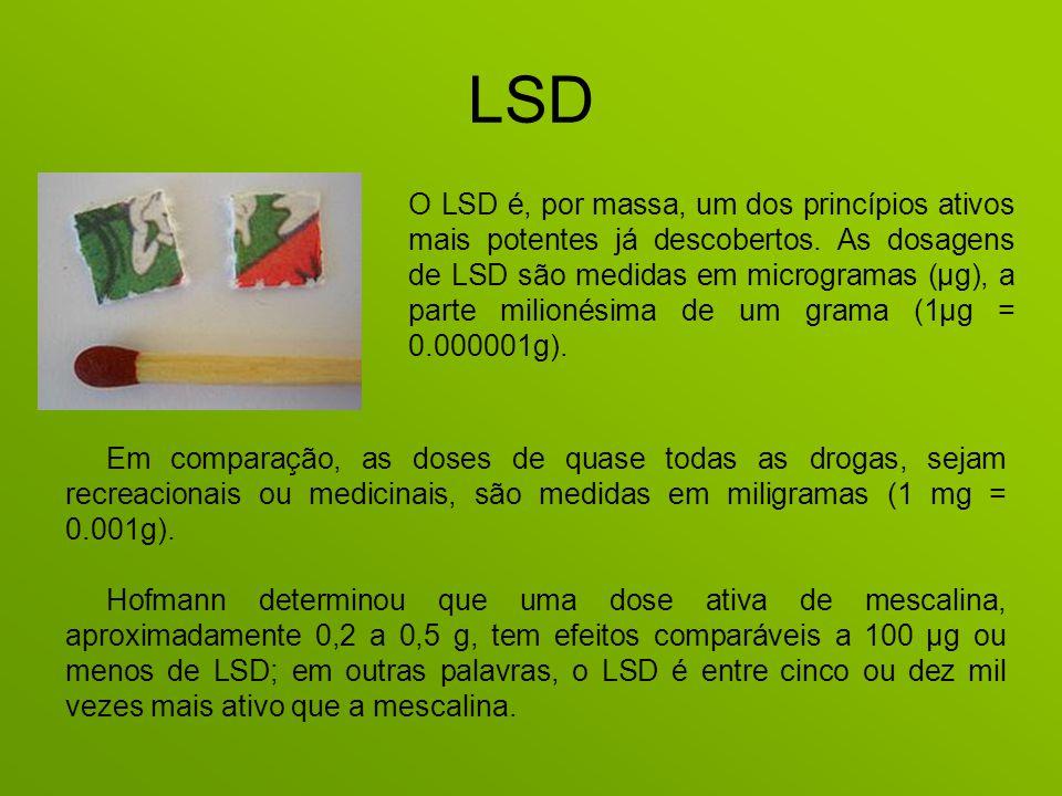 LSD O LSD é, por massa, um dos princípios ativos mais potentes já descobertos. As dosagens de LSD são medidas em microgramas (µg), a parte milionésima