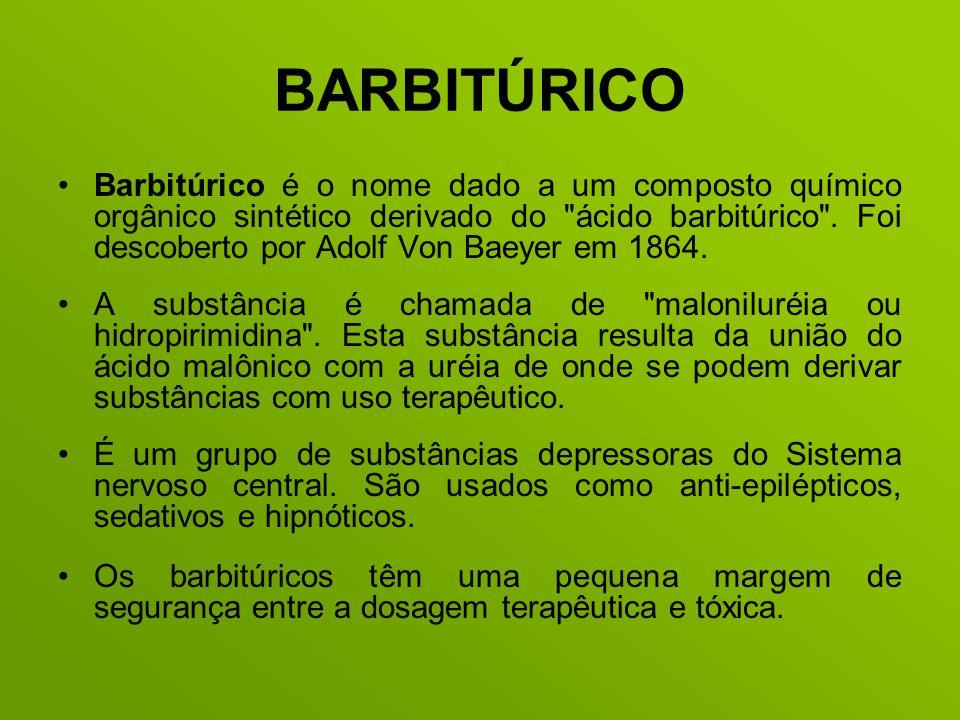 BARBITÚRICO Barbitúrico é o nome dado a um composto químico orgânico sintético derivado do