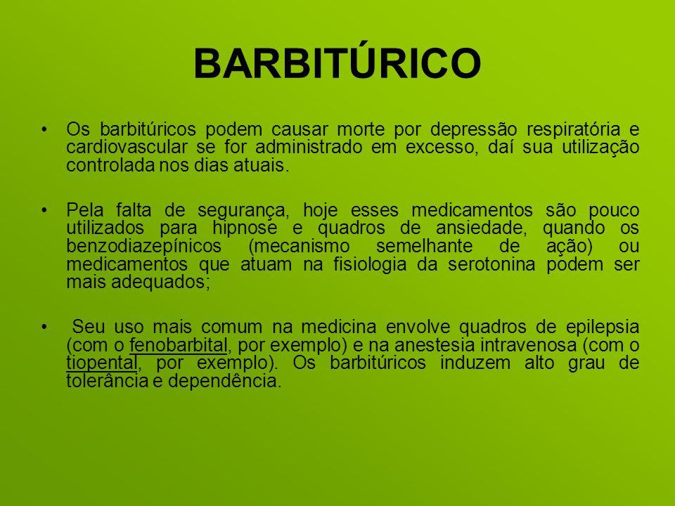 BARBITÚRICO Os barbitúricos podem causar morte por depressão respiratória e cardiovascular se for administrado em excesso, daí sua utilização controla