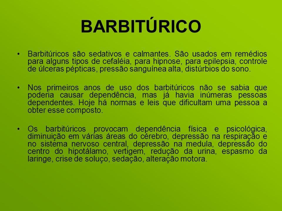 BARBITÚRICO Barbitúricos são sedativos e calmantes. São usados em remédios para alguns tipos de cefaléia, para hipnose, para epilepsia, controle de úl