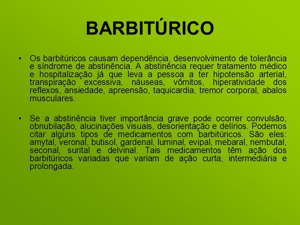 BARBITÚRICO Os barbitúricos causam dependência, desenvolvimento de tolerância e síndrome de abstinência. A abstinência requer tratamento médico e hosp