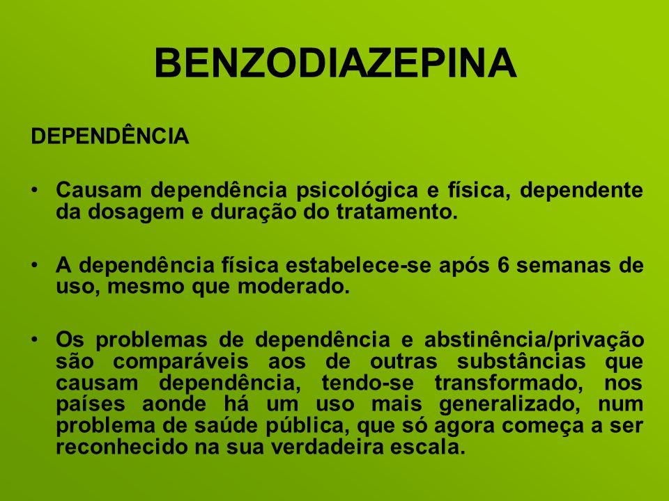 BENZODIAZEPINA DEPENDÊNCIA Causam dependência psicológica e física, dependente da dosagem e duração do tratamento. A dependência física estabelece-se