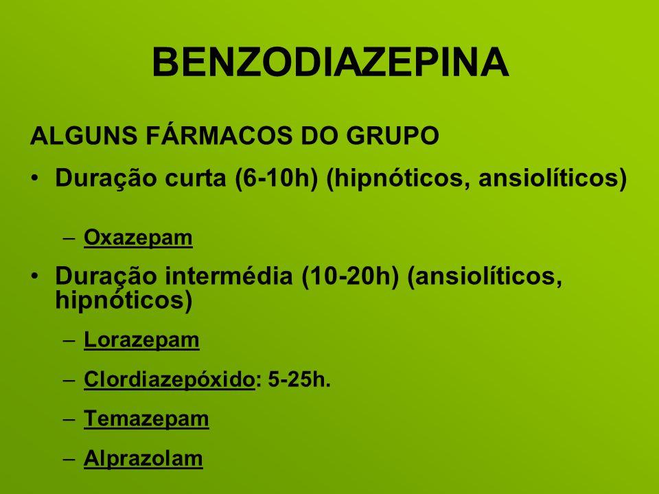 BENZODIAZEPINA ALGUNS FÁRMACOS DO GRUPO Duração curta (6-10h) (hipnóticos, ansiolíticos) –Oxazepam Duração intermédia (10-20h) (ansiolíticos, hipnótic