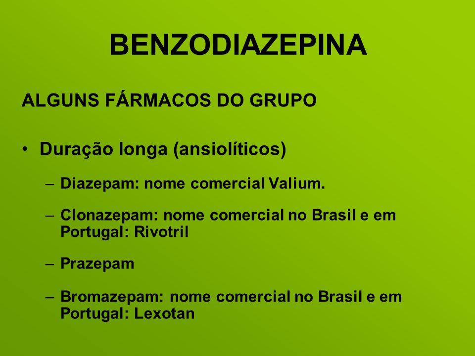 BENZODIAZEPINA ALGUNS FÁRMACOS DO GRUPO Duração longa (ansiolíticos) –Diazepam: nome comercial Valium. –Clonazepam: nome comercial no Brasil e em Port