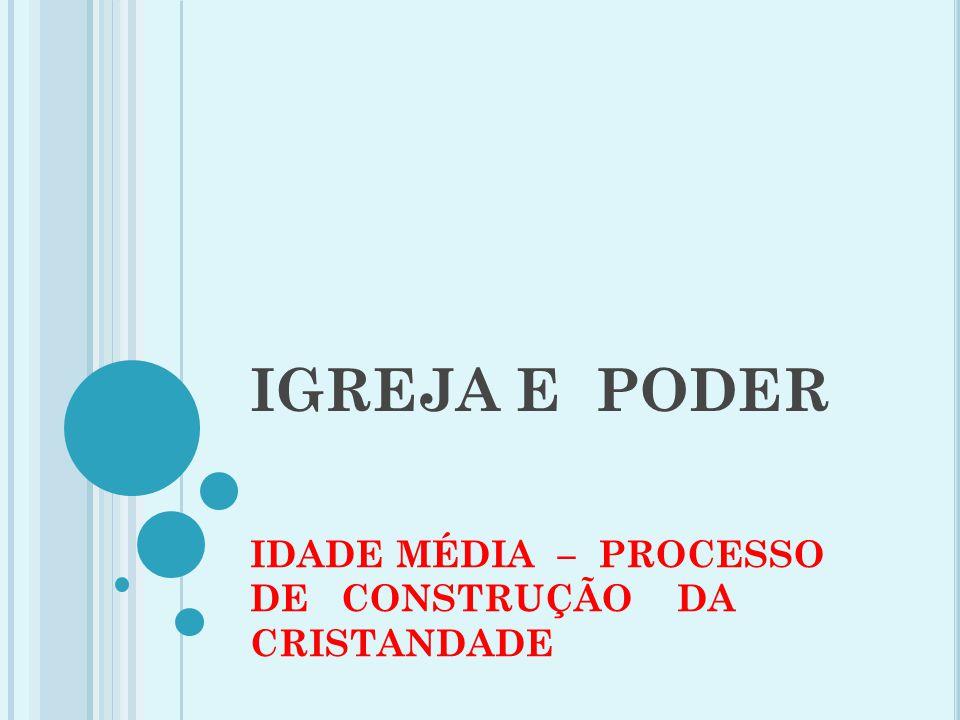 IGREJA E PODER IDADE MÉDIA – PROCESSO DE CONSTRUÇÃO DA CRISTANDADE