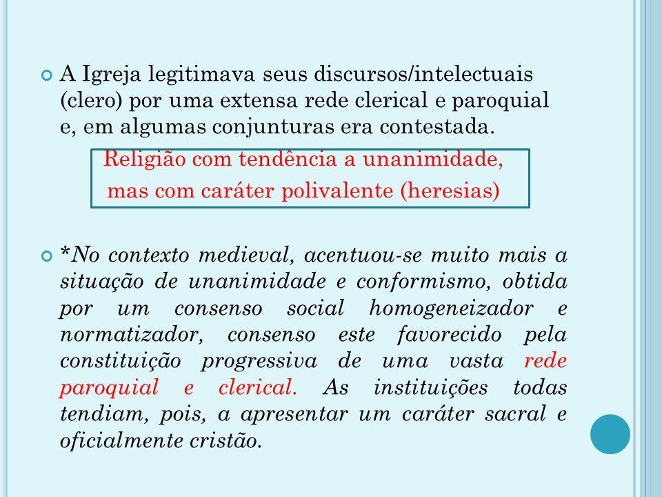 A Igreja legitimava seus discursos/intelectuais (clero) por uma extensa rede clerical e paroquial e, em algumas conjunturas era contestada. Religião c