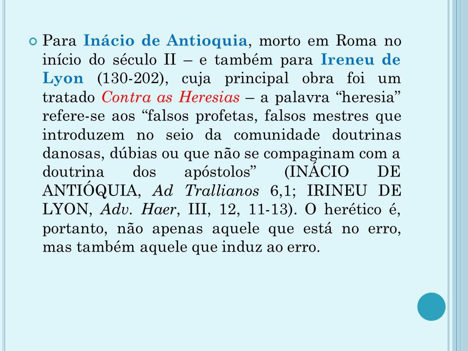 Para Inácio de Antioquia, morto em Roma no início do século II – e também para Ireneu de Lyon (130-202), cuja principal obra foi um tratado Contra as
