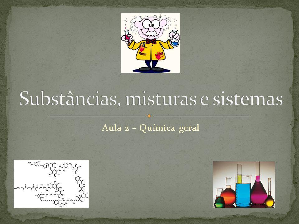 Se em um sistema houver duas ou mais substâncias, estaremos diante de uma mistura.