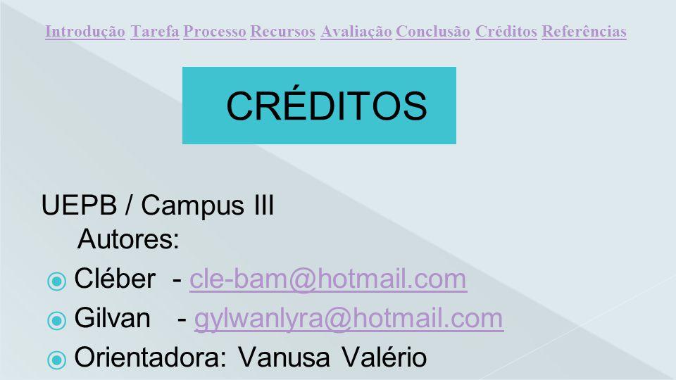 CRÉDITOS UEPB / Campus III Autores: Cléber - cle-bam@hotmail.comcle-bam@hotmail.com Gilvan - gylwanlyra@hotmail.comgylwanlyra@hotmail.com Orientadora: