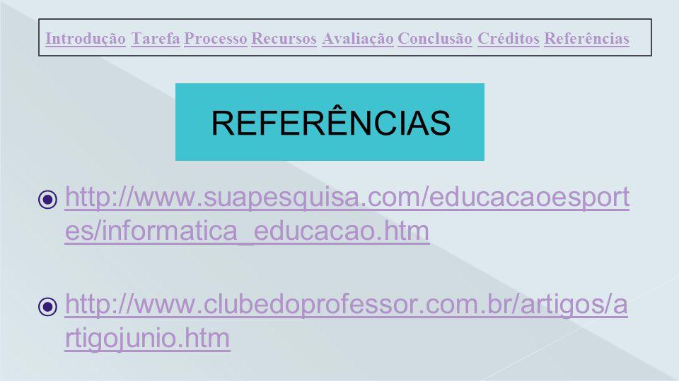 REFERÊNCIAS http://www.suapesquisa.com/educacaoesport es/informatica_educacao.htm http://www.suapesquisa.com/educacaoesport es/informatica_educacao.ht