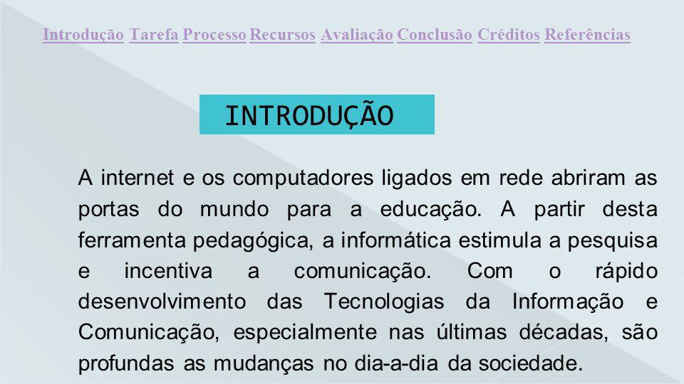 INTRODUÇÃO A internet e os computadores ligados em rede abriram as portas do mundo para a educação. A partir desta ferramenta pedagógica, a informátic