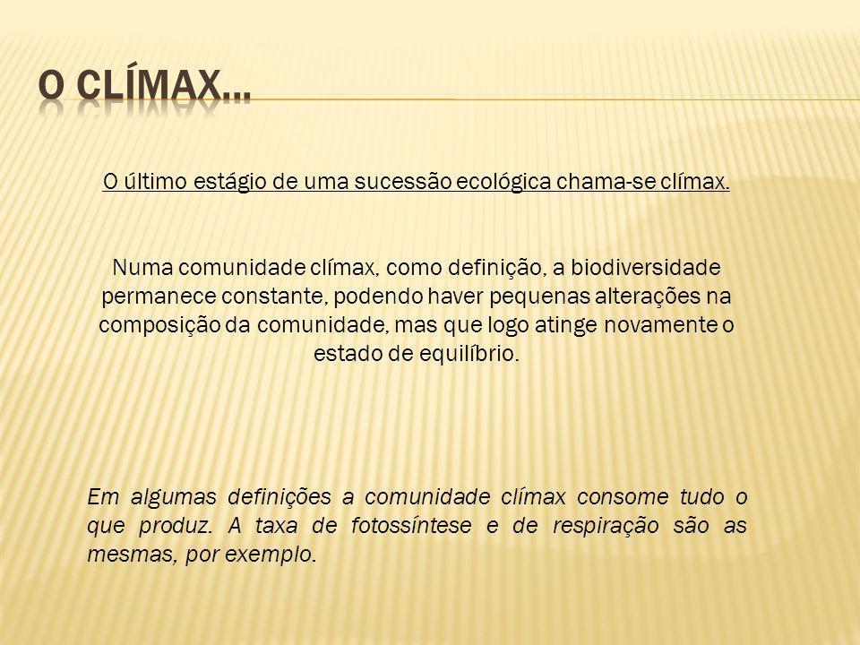 O último estágio de uma sucessão ecológica chama-se clímax. Numa comunidade clímax, como definição, a biodiversidade permanece constante, podendo have