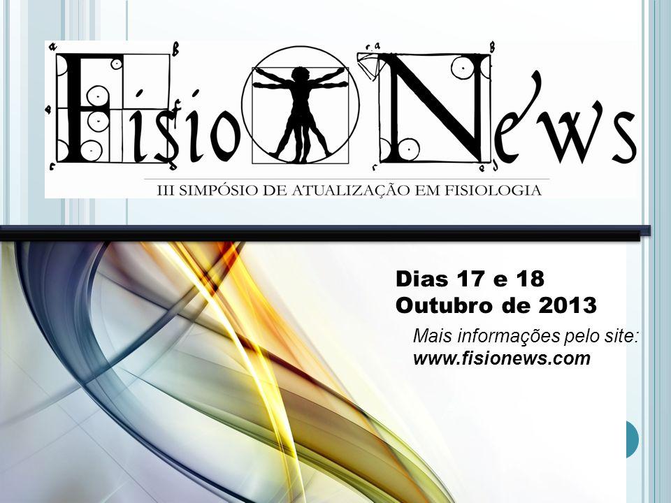 Dias 17 e 18 Outubro de 2013 Mais informações pelo site: www.fisionews.com